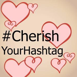 Cherish your hashtag!